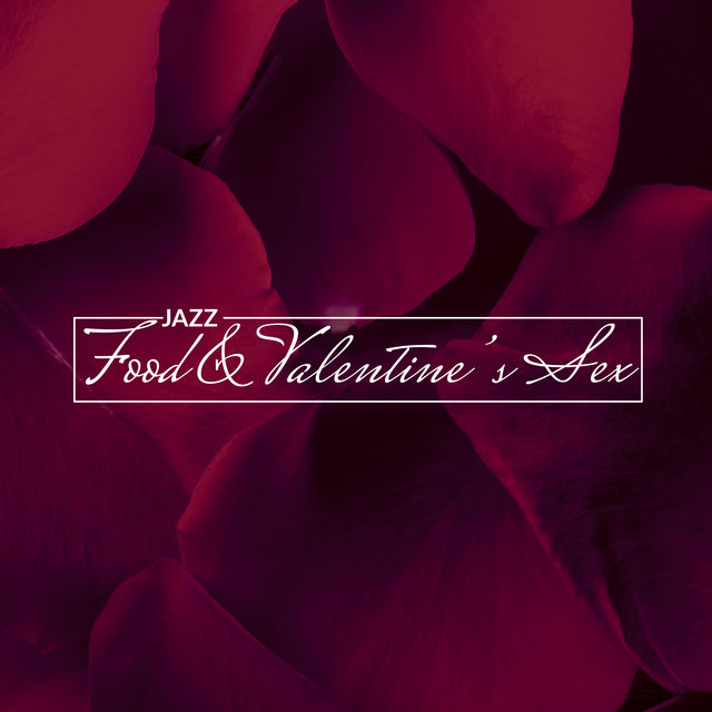 Jazz, Food & Valentine's Sex: 2020 Romantic Smooth Jazz Vibes for Lovers and Couples, Valentine's Day Celebration, Perfect Music for Spending Hot Evening Together