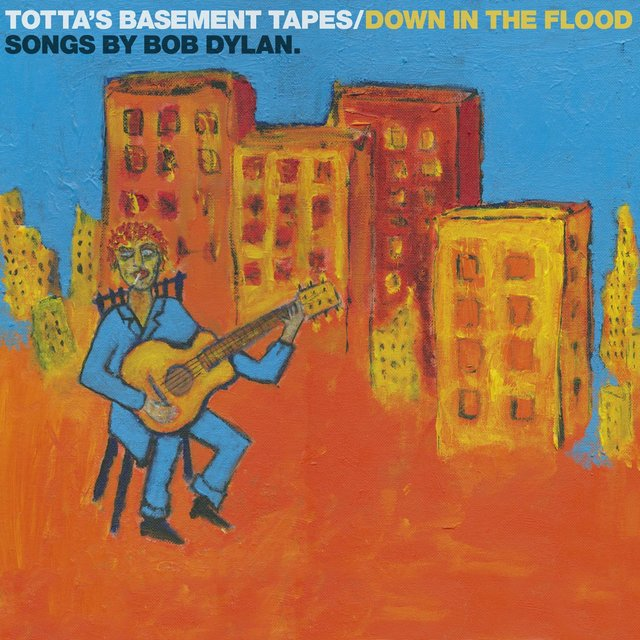 Totta's Basement Tapes: Down in the Flood - Songs by Bob Dylan