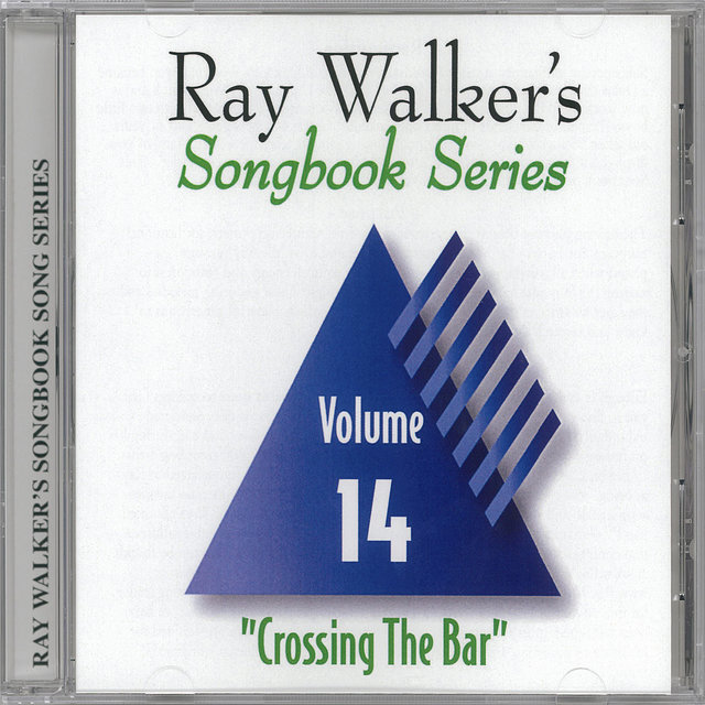 Crossing the Bar, Vol. 14: Ray Walker's Songbook Series