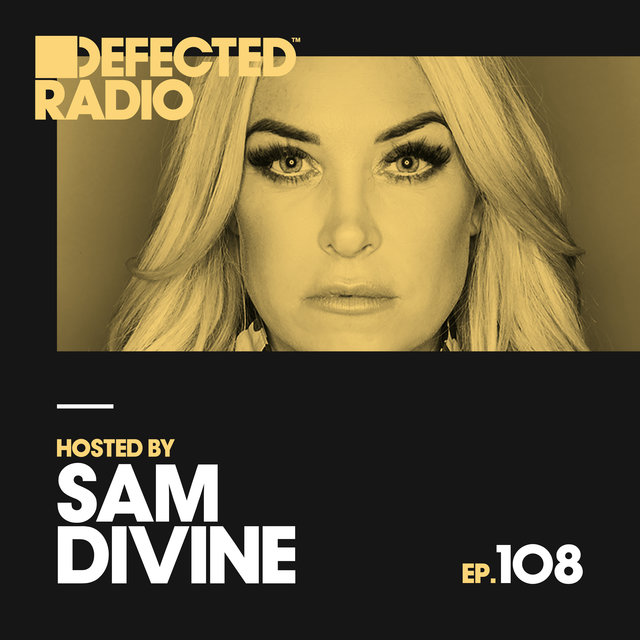 Defected Radio Episode 108 (hosted by Sam Divine)