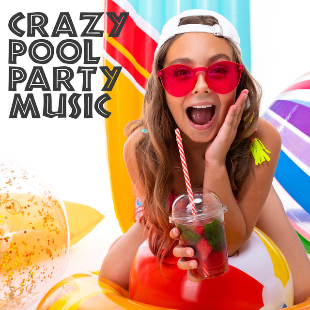 Crazy Pool Party Music - Summer Chill Music, Chillout Lounge, Relaxation, Chillax Sessions