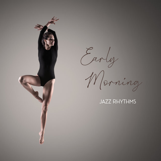 Early Morning Jazz Rhythms - Start Your Day Full of Positive Energy Listening to This Brilliant Cheerful Jazz
