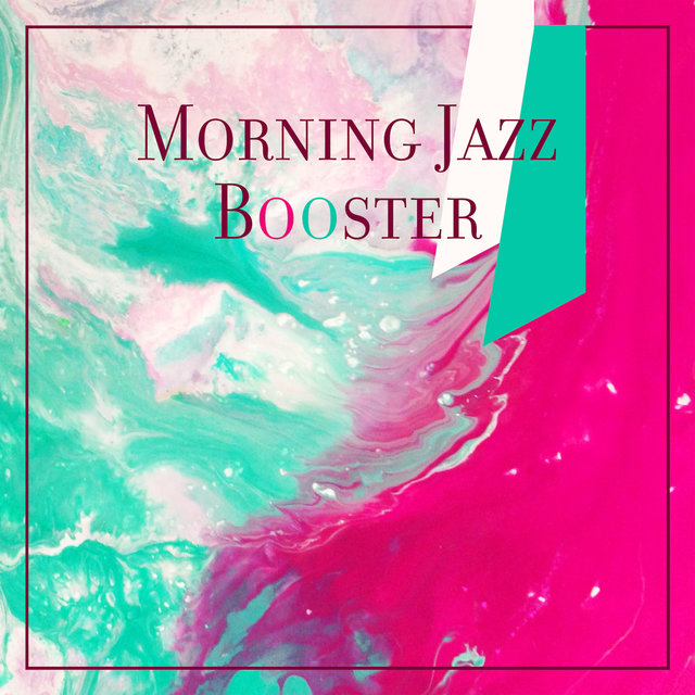 Morning Jazz Booster – Start Your Day with Uplifting Music for Your Favorite Morning Coffee