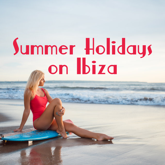 Summer Holidays on Ibiza – Music for Sunbathing, Backpacking, Camping, Hiking