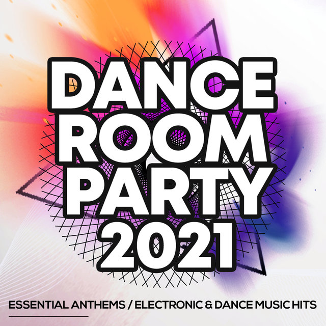 Dance Room Party 2021 - Essential Anthems / Electronic & Dance Music Hits