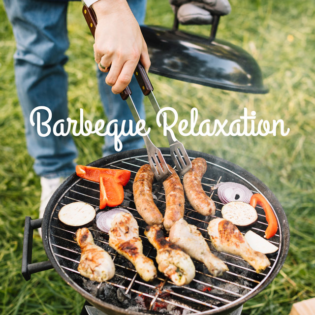 Barbeque Relaxation - Compilation of the Best Chillout Music, Great for Meeting Friends and Enjoying Food, Garden Party, Cocktails