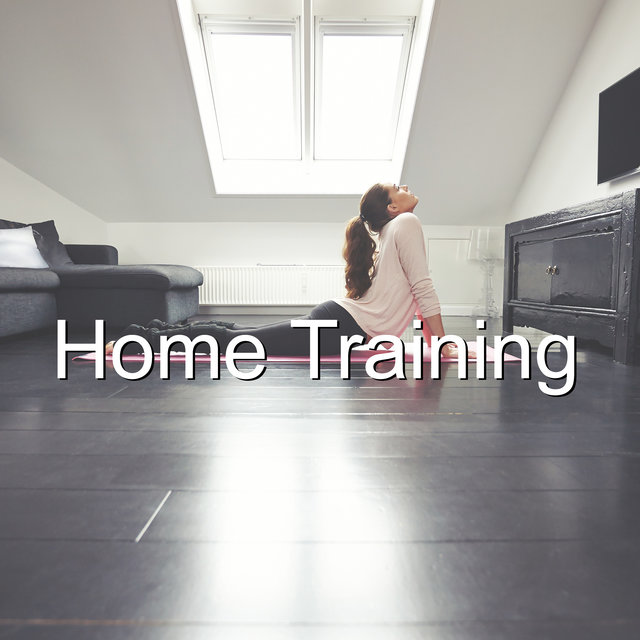 Home Training - Workout Playlist with Motivational Chill Music for Home Exercises that'll Help You Attain the Figure of Your Dreams for the Summer