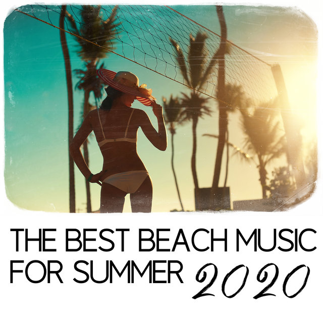 The Best Beach Music for Summer 2020 - Mix of 15 Energetic Chillout Songs Great for Dancing, Relaxing and Playing Sports