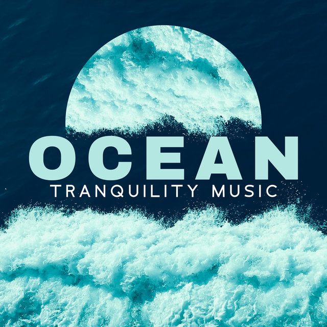 Ocean Tranquility Music: Calm Melodies that Relieve Pain, Deep Relaxing, Calming, Anti-Stress Music