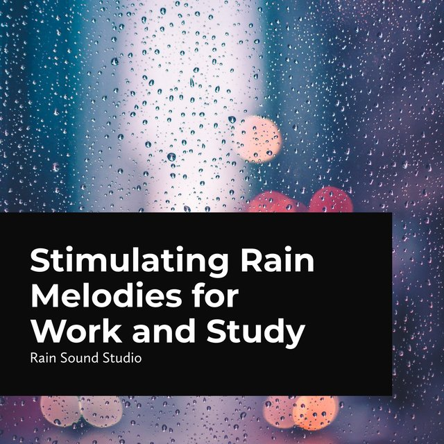 Stimulating Rain Melodies for Work and Study