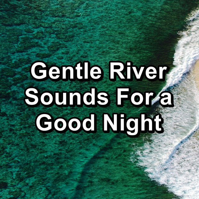 Gentle River Sounds For a Good Night