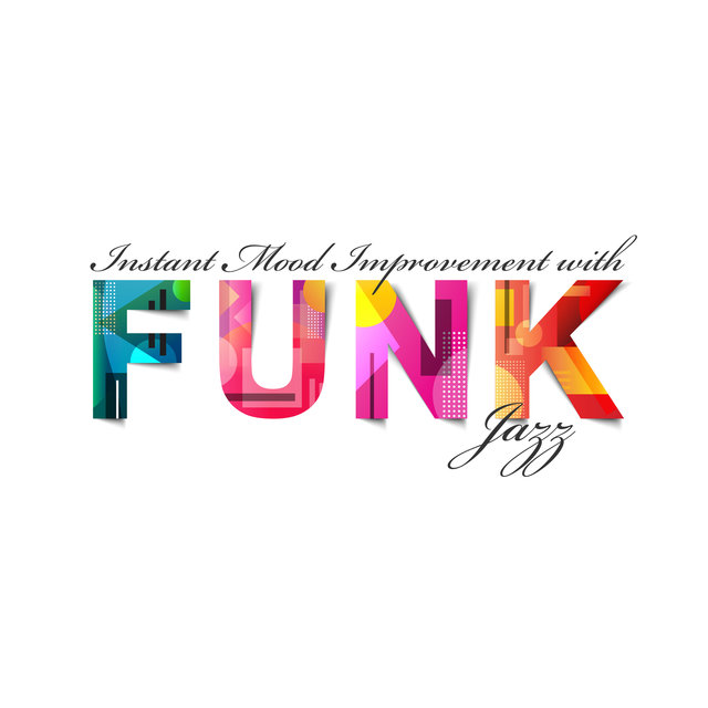 Instant Mood Improvement with Funk Jazz – Live the Day Pleasantly and Have Some Fun with Happy, Energetic Music