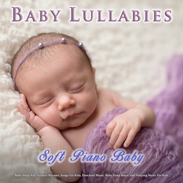 Baby Lullabies: Soft Piano Baby Lullaby Music, Baby Sleep Aid, Nursery Rhymes, Songs For Kids, Preschool Music, Baby Sleep Music and Sleeping Music For Kids