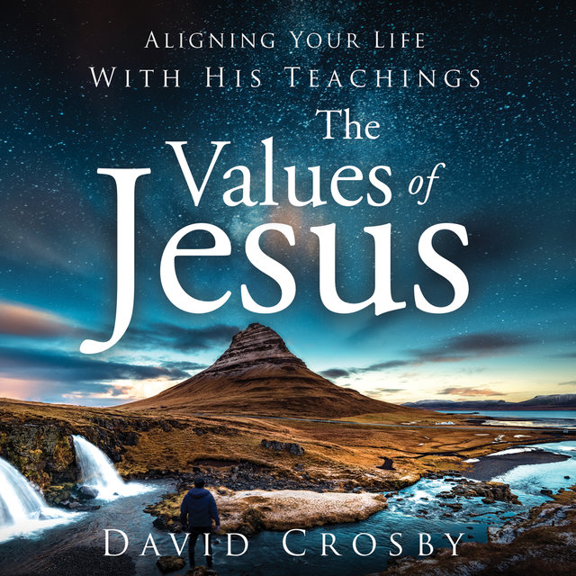 The Values of Jesus - Aligning Your Life with His Teachings (Unabridged)