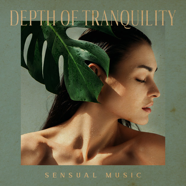 Depth of Tranquility (Sensual Music for Spa to Relax All the Senses, Background for Deep Massage)