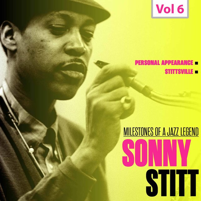Milestones of a Jazz Legend: Sonny Stitt, Vol. 6