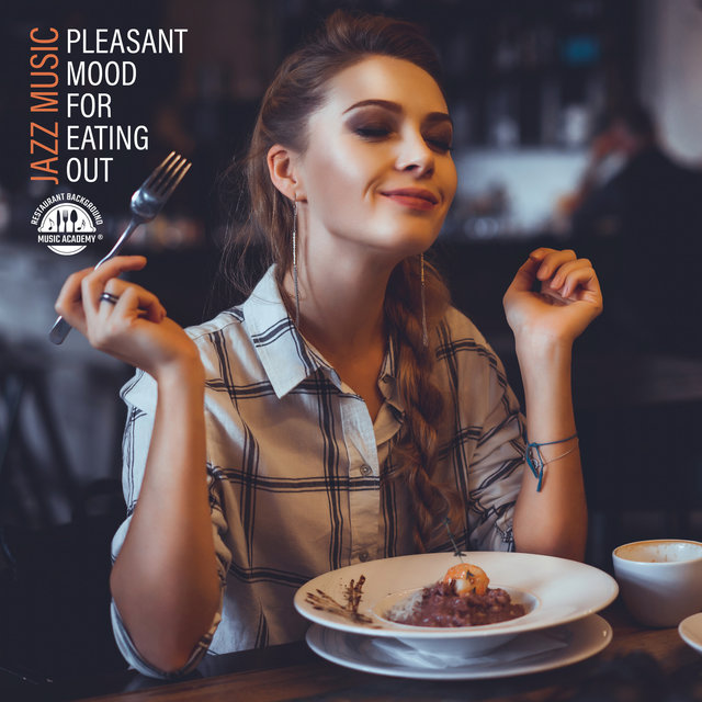 Pleasant Mood for Eating Out – Jazz Music for Restaurant, Coffee House and Bar