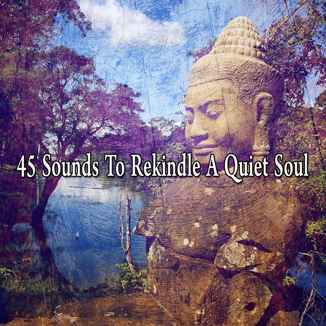 45 Sounds to Rekindle a Quiet Soul