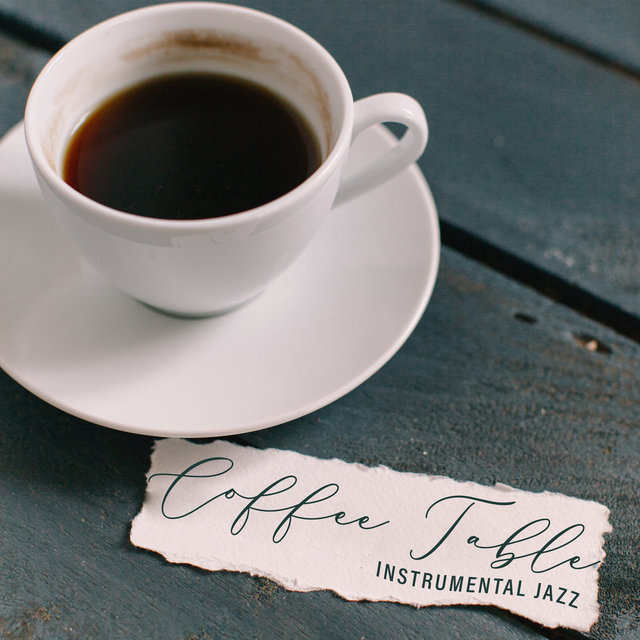 Coffee Table Instrumental Jazz: Music for Coffee Shop, Coffee Shop Songs for Coffee