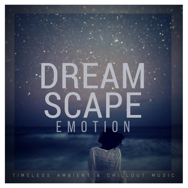 Dreamscape Emotion (Timeless Ambient & Chillout Music)