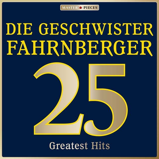 Masterpieces presents Die Geschwister Fahrnberger: 25 Greatest Hits