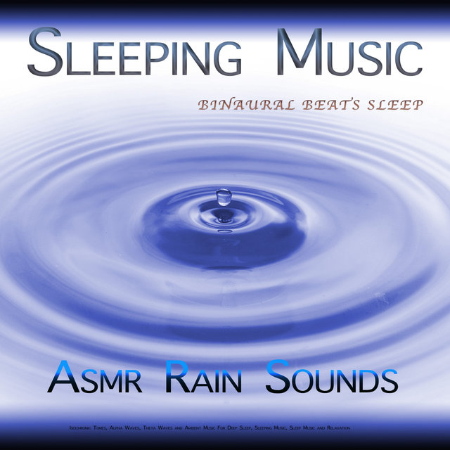 Sleeping Music: Binaural Beats Sleep, Asmr Rain Sounds, Isochronic Tones, Alpha Waves, Theta Waves and Ambient Music For Deep Sleep, Sleeping Music, Sleep Music and Relaxation