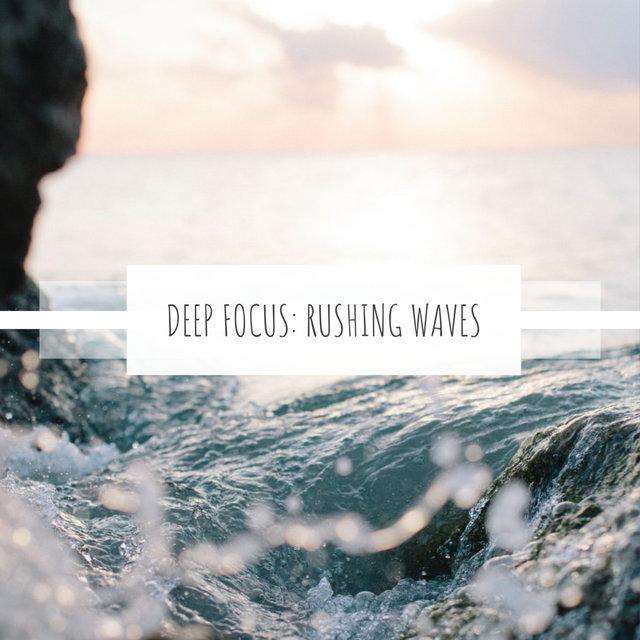 Deep Focus: Rushing Waves
