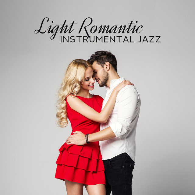 Light Romantic Instrumental Jazz (Romantic Date, Candlelight Dinner or Anniversary with Greatest Love Ballads)