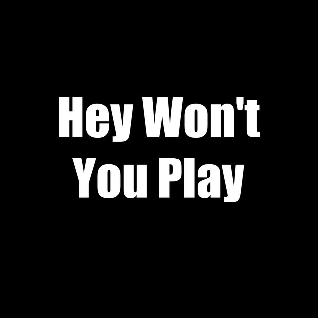 Hey Won't You Play