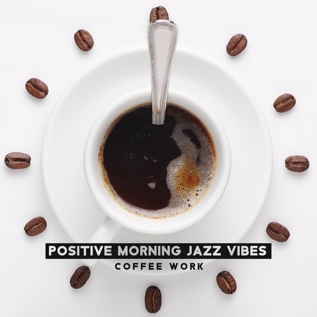 Positive Morning Jazz Vibes (Coffee Work and Good Feeling for All Day)