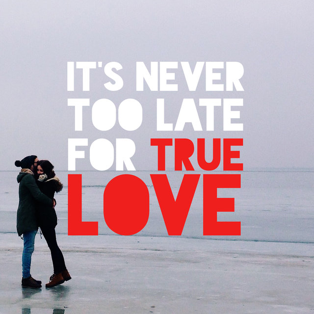 It's Never Too Late for True Love