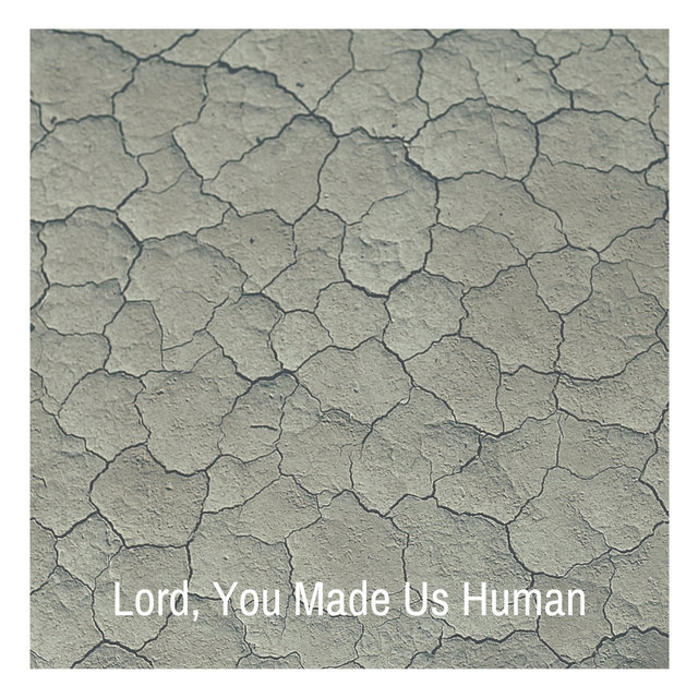 Lord, You Made Us Human