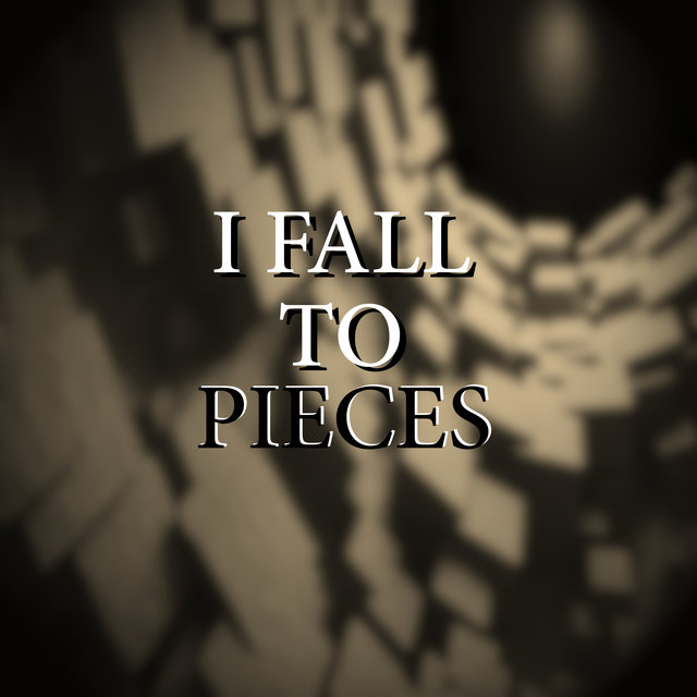 I Fall To Pieces