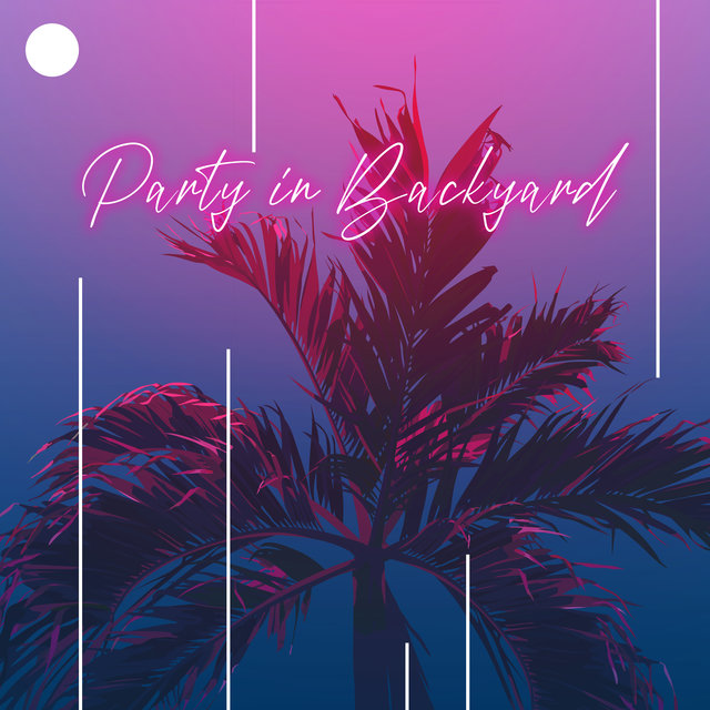 Party in Backyard: Dance Chillout Music for Party at Home 2021