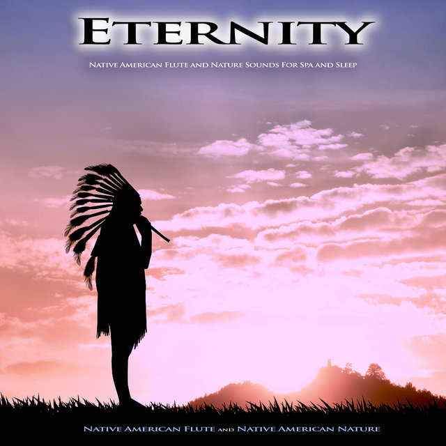 Eternity: Native American Flute and Nature Sounds For Spa and Sleep