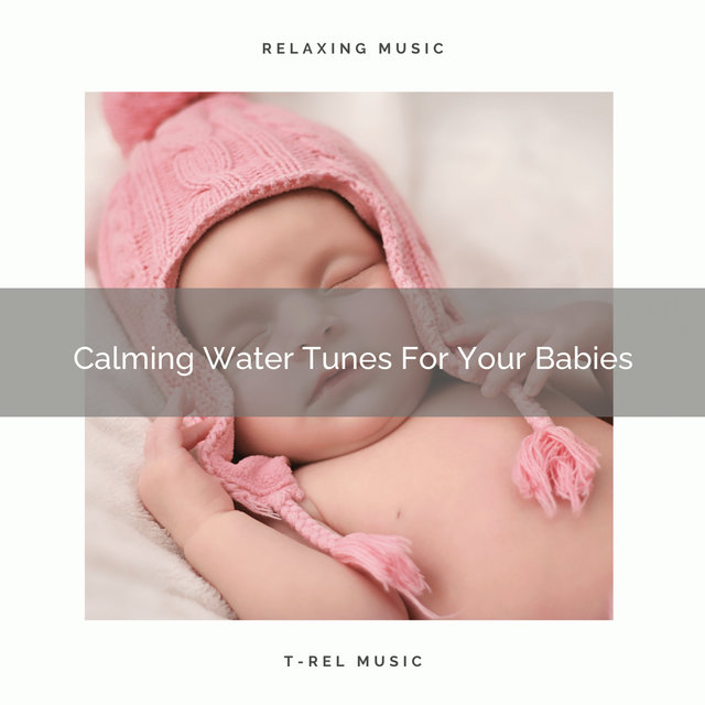 Calming Water Tunes For Your Babies