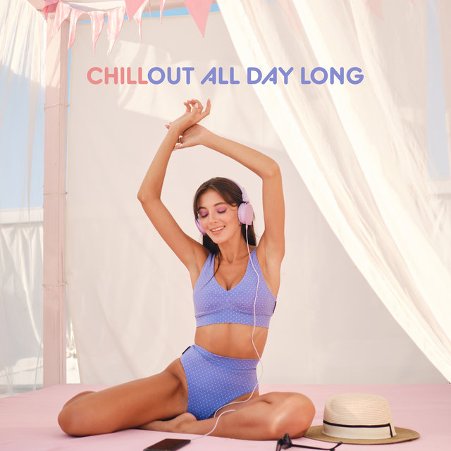 Chillout All Day Long: Best Relaxing Chill Out Lounge Music 2019, Total Calm Down, Rest, Full Regeneration Sounds