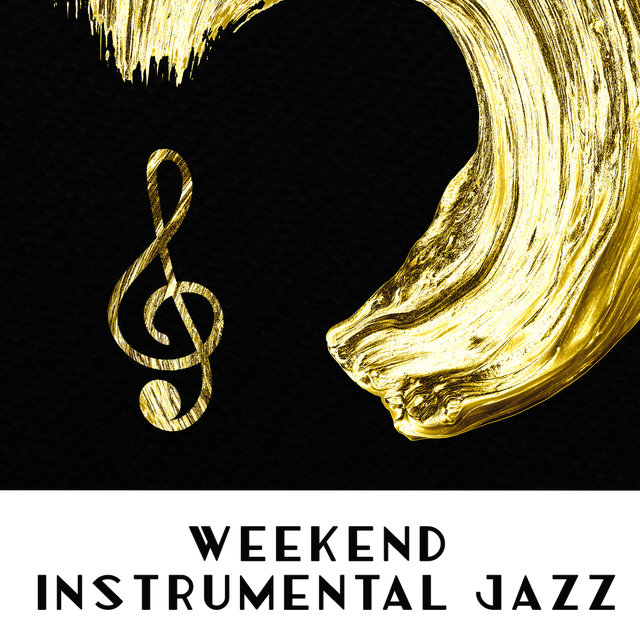 Weekend Instrumental Jazz: 15 Compositions for Rest Days, Lazy Afternoons, Time off from Duties, Moments of Relaxation, Chill Out and Unwind