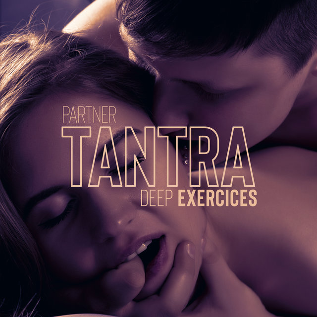 Partner Tantra Deep Exercices – New Age Music to Help You and Your Partner Feel More Intimacy and Connect on a Deeper Level