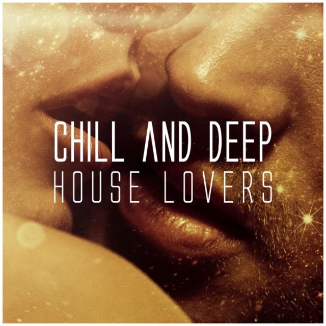 Chill and Deep House Lovers