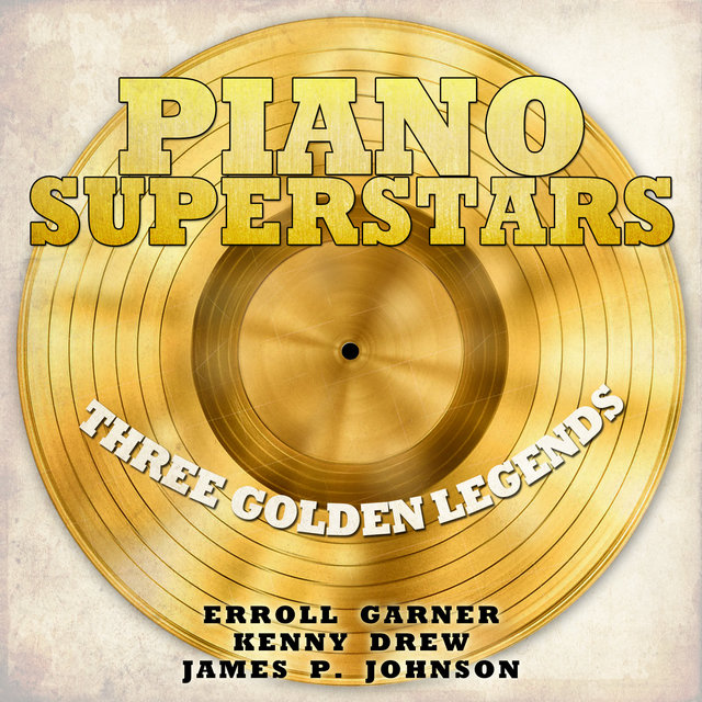 Piano Superstars, Three Golden Legends - Erroll Garner, Kenny Drew, James P. Johnson