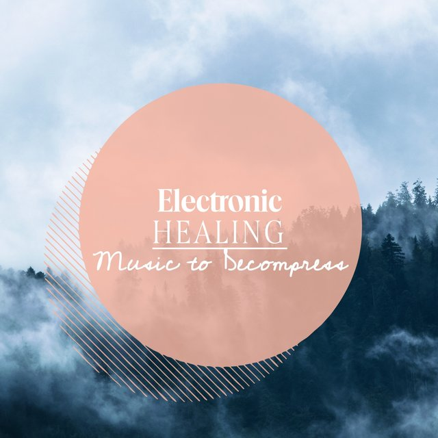 Electronic Healing Music to Decompress
