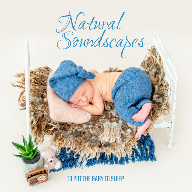 Natural Soundscapes to Put the Baby to Sleep