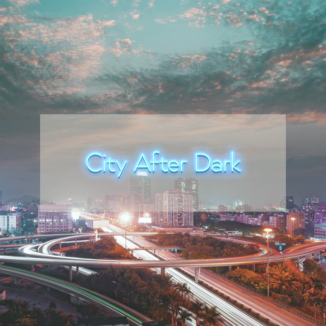 City After Dark: Music To The Car For A Night Driving On The Empty Streets Of Your Districts