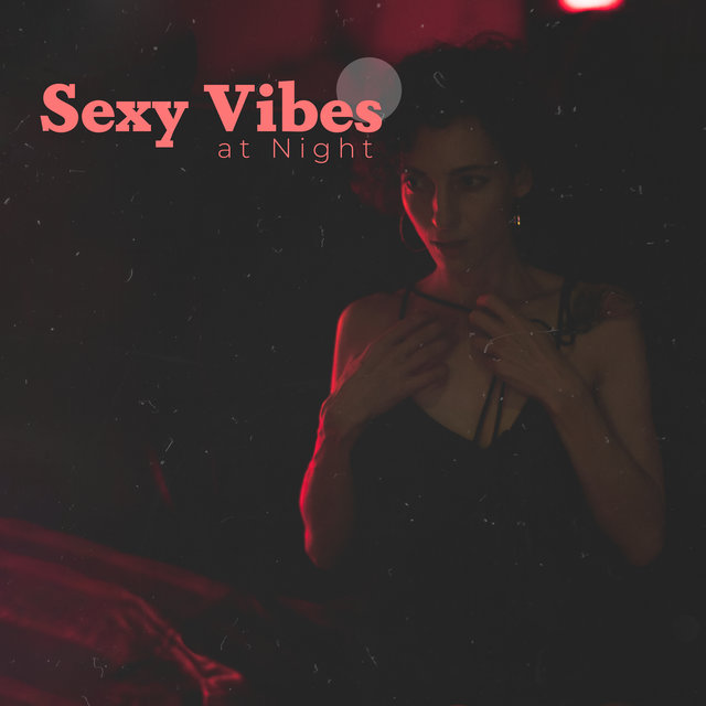 Sexy Vibes at Night: Jazz Relaxation, Smooth Music for Lovers, Reduce Stress, Jazz Lounge, Deep Relaxation, Sex Music for Making Love