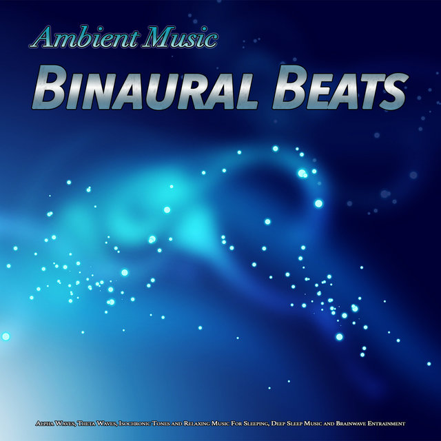 Ambient Music: Binaural Beats, Alpha Waves, Theta Waves, Isochronic Tones and Relaxing Music For Sleeping, Deep Sleep Music and Brainwave Entrainment