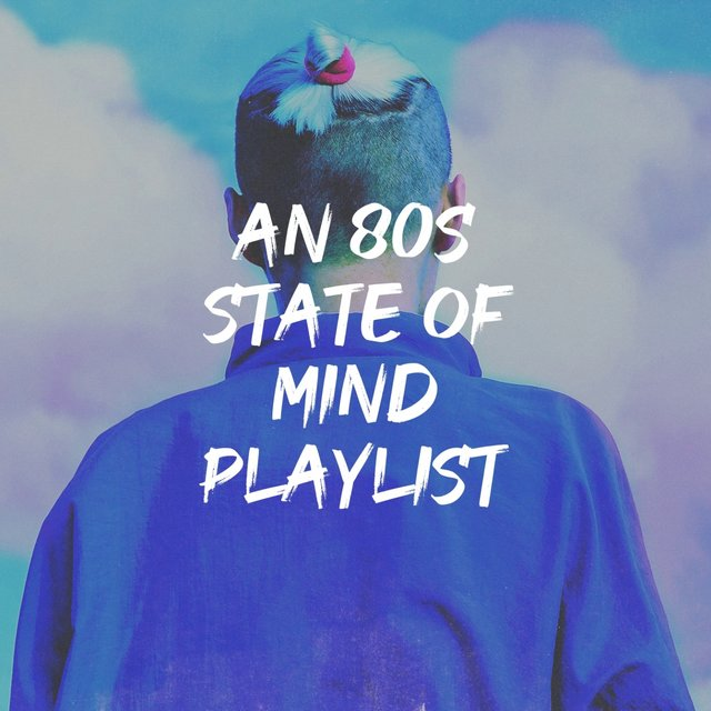 An 80S State of Mind Playlist