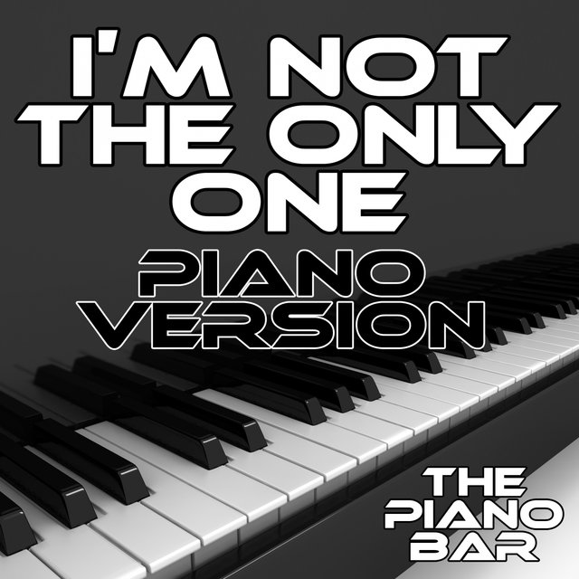 I'm Not the Only One (Piano Version)