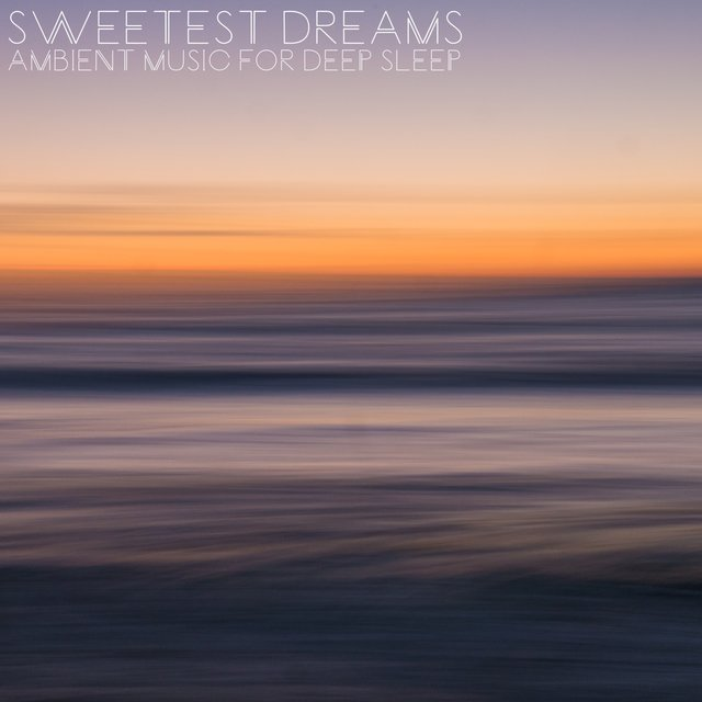 Sweetest Dreams (Ambient Music for Deep Sleep)