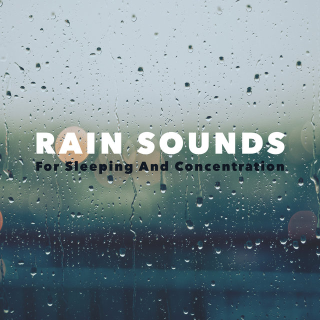 Rain Sounds For Sleeping And Concentration
